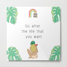 Go after the life that you want, inspirational print, feminist print, quote Metal Print