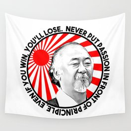 """Mr Miyagi said: """"Never put passion in front of principle, even if you win, you'll lose."""" Wall Tapestry"""