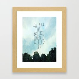 Burn That Bridge Framed Art Print