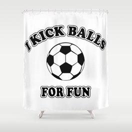 Women's Soccer I Kick Balls For Fun Shower Curtain