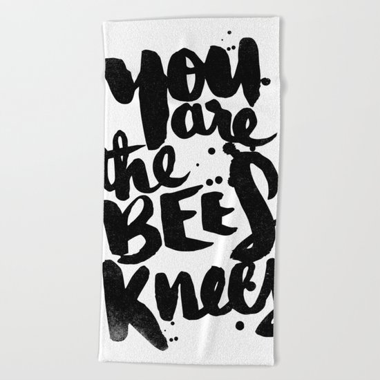 YOU ARE THE BEES KNEES Beach Towel