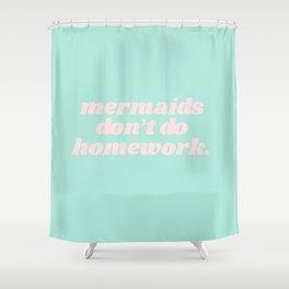 mermaids don't do hw Shower Curtain