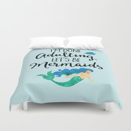 Done Adulting Mermaids Funny Quote Duvet Cover