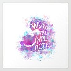 We're All Mad Here - Watercolor Splatter Art Print