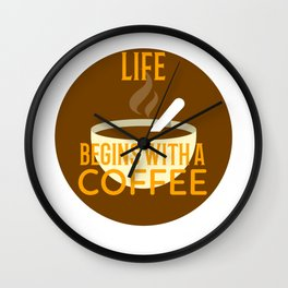 Life begins with a big mug of coffee Wall Clock