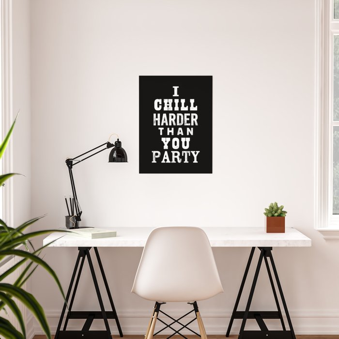 I Chill Harder Than You Party Black White Typographic Poster Design