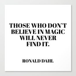 those who don't believe in magic Canvas Print