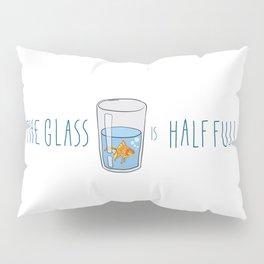 The Glass Is HALF FULL Pillow Sham