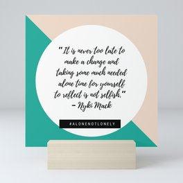 """""""It is never too late to make a change and taking some much needed alone time for yourself """" Mini Art Print"""