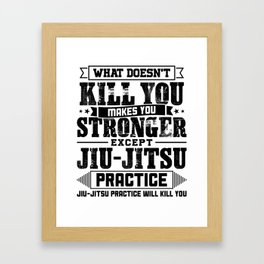 What Doesn't Kill Makes You Stronger Except Jiu Jitsu Practice Player Coach Gift Framed Art Print