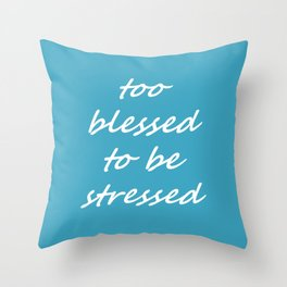 too blessed to be stressed - aqua Throw Pillow