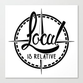 Local is Relative Canvas Print