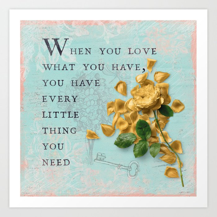 Love what you have- Quote with Rose Flower- Floral Collage and Wisdom on turquoise background Art Print