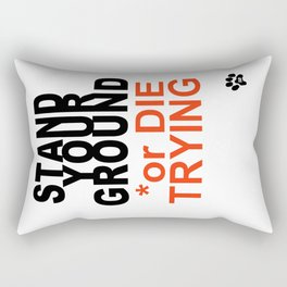 STAND YOUR GROUND or DIE TRYING Rectangular Pillow