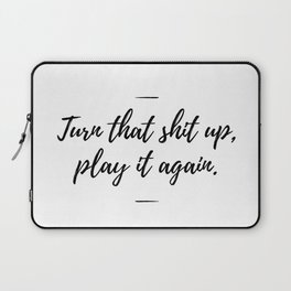 Turn that shit up, play it again Laptop Sleeve