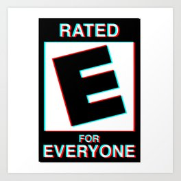 Rated E for Everyone Art Print
