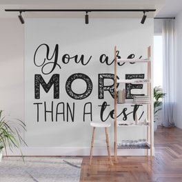 You are more than a test. Wall Mural