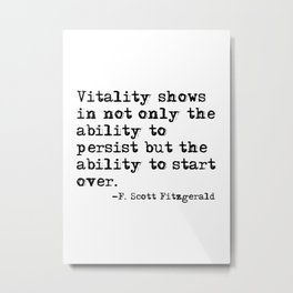 The ability to persist & to start over. —F. Scott Fitzgerald Metal Print