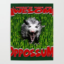 I Would've Made One AWESOME OPOSSUM! Poster