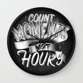 Lettering Count Moments not Hours Wall Clock