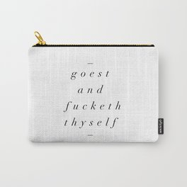 Goest and Fucketh Thyself black and white typography poster design home wall bedroom decor Carry-All Pouch