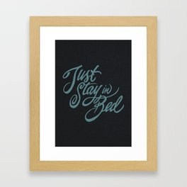 Just Stay in Bed Framed Art Print