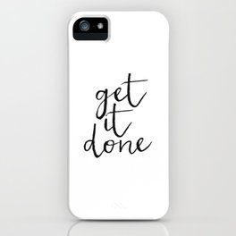 Get it Done Print, Motivational Quote, Wall Art, Home Decor, Bedroom Decor iPhone Case
