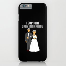I Support Gray Marriage Funny Wedding iPhone Case