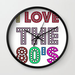 I Love The 80s Cute And Funny 80s Lover Gift Idea Design Wall Clock