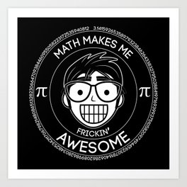 Math Makes Me Frickin Awesome Art Print