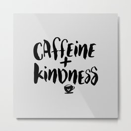 Caffeine and Kindness inspirational quote about coffee in black and white kitchen wall decor Metal Print