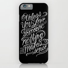 Unless you love someone... iPhone 6s Slim Case