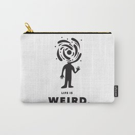 Life is Weird Carry-All Pouch