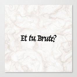 """""""Et tu, Brute?"""" Julius Caesar's Last Words Canvas Print"""