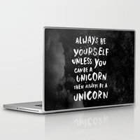 typography Laptop & iPad Skins featuring Always be yourself. Unless you can be a unicorn, then always be a unicorn. by WEAREYAWN