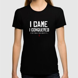 I Came. I Conquered. I Felt Really Bad About It. T-shirt