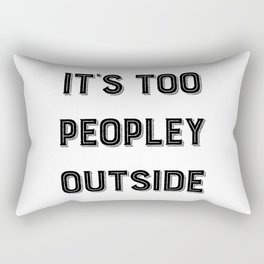 It's Too Peopley Outside. Rectangular Pillow
