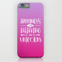 Happiness Is Believing In Unicorns Funny Quote iPhone Case