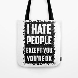 I hate people except you, you're ok Tote Bag