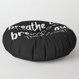 Breathe In The Good Sh*t Funny Quote Floor Pillow
