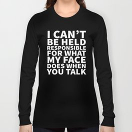 I Can't Be Held Responsible For What My Face Does When You Talk (Black & White) Long Sleeve T-shirt