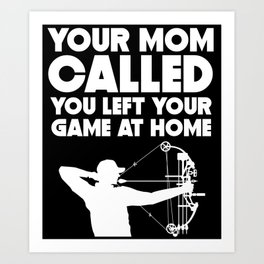 Your Mom Called You Left Your Game At Home Archery Art Print