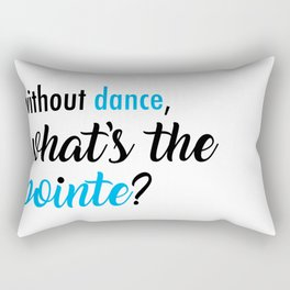 What's the Pointe? Rectangular Pillow