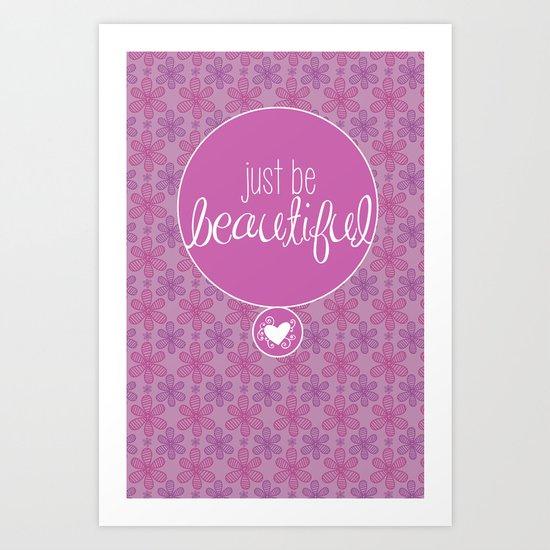 JUST BE BEAUTIFUL LIKE A FLOWER Art Print
