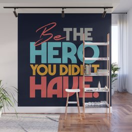 Be the hero you didn't have, be your own hero, self motivation, motivational quote Wall Mural