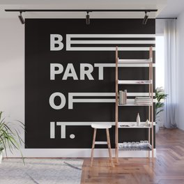 BE PART OF IT Wall Mural