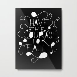 Have the courage to fail Metal Print