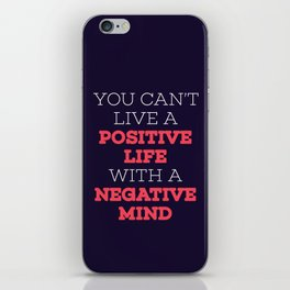 You Can't Live A Positive Life With A Negative mind iPhone Skin