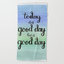 Today is a Good Day for a Good Day Beach Towel