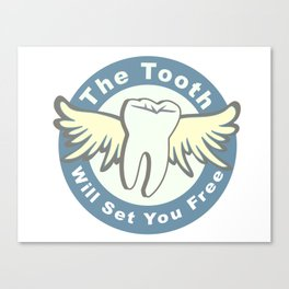 The Tooth Will Set You Free Canvas Print